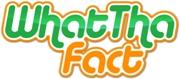 WhatThaFact.com